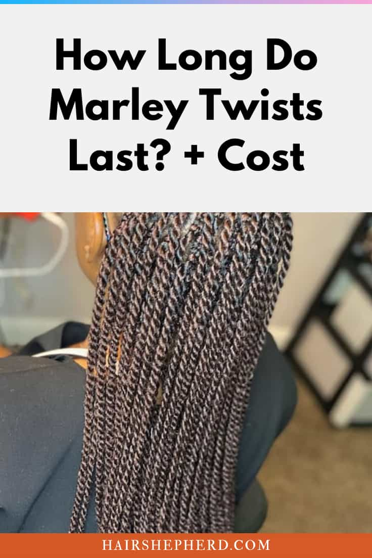 How Long Do Marley Twists Last